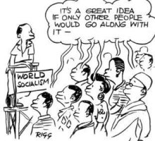 World Socialism -- It's a great idea if only other people would go along with it